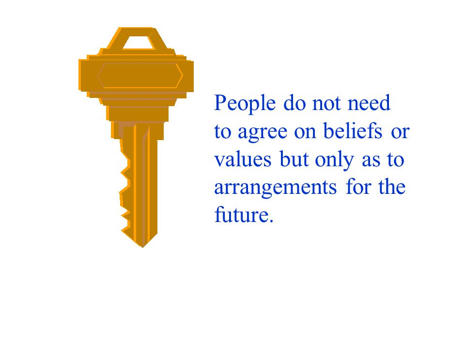 People do not need to agree on beliefs or values but only as to arrangements for the future.