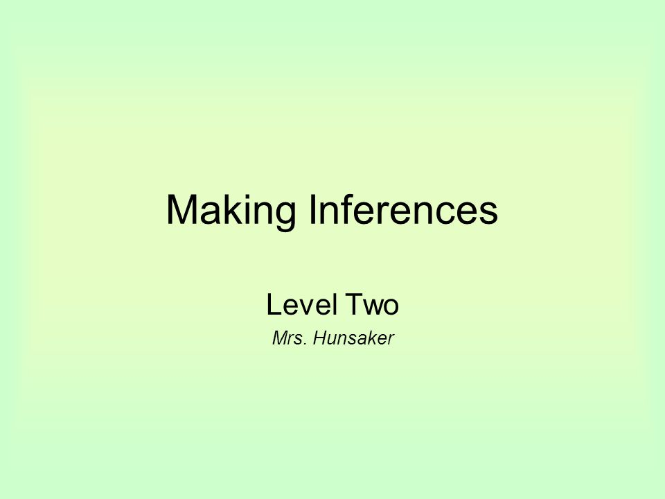 Making Inferences Level Two Mrs. Hunsaker