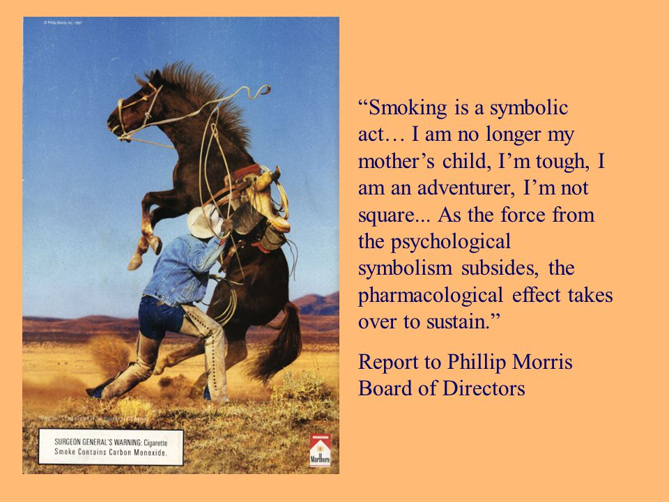 Smoking is a symbolic act… I am no longer my mother's child, I'm tough, I am an adventurer, I'm not square...