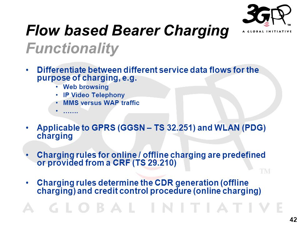 42 Flow based Bearer Charging Functionality Differentiate between different service data flows for the purpose of charging, e.g.
