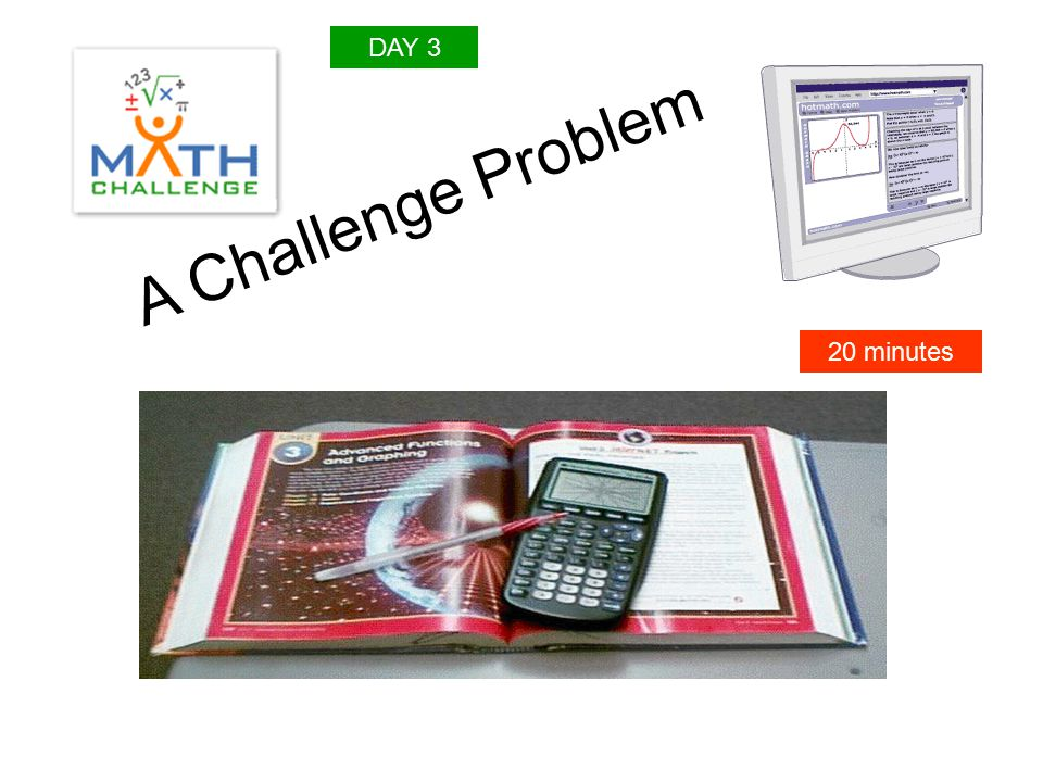 A Challenge Problem 20 minutes DAY 3