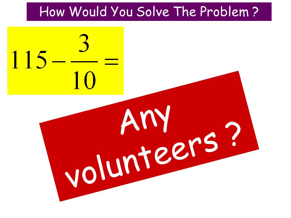 How Would You Solve The Problem Any volunteers