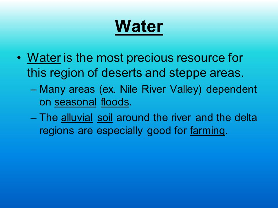 Water Water is the most precious resource for this region of deserts and steppe areas.