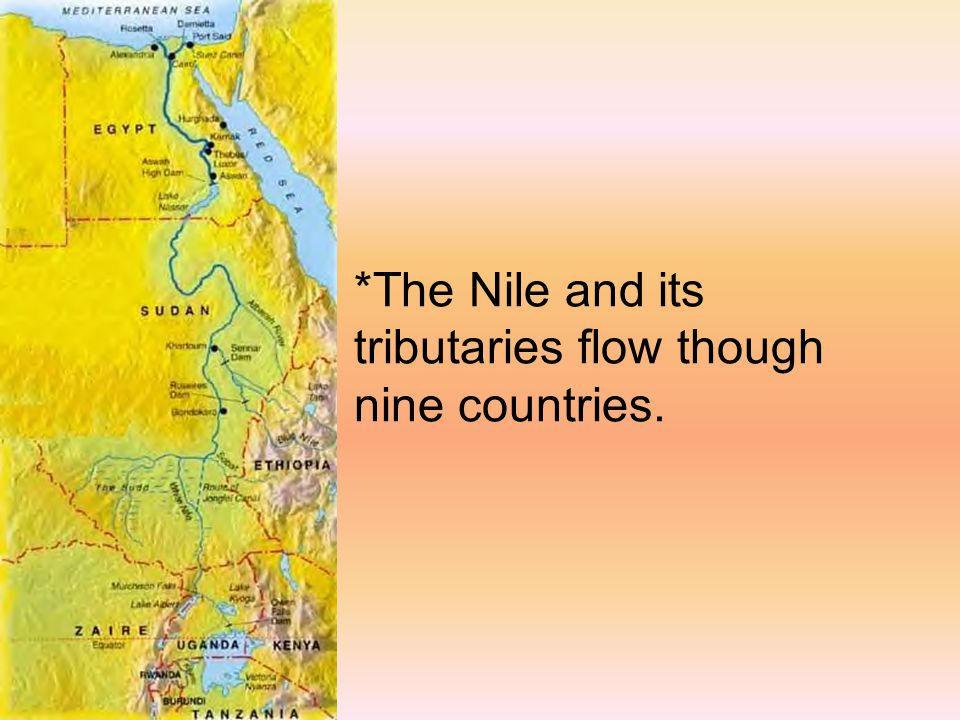*The Nile and its tributaries flow though nine countries.