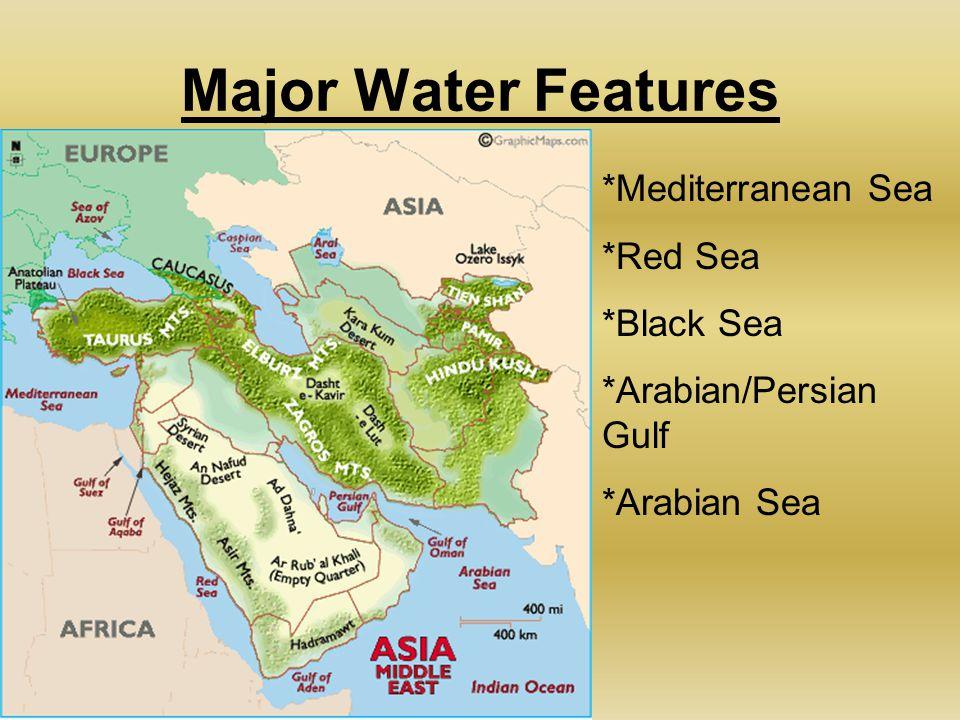 Major Water Features *Mediterranean Sea *Red Sea *Black Sea *Arabian/Persian Gulf *Arabian Sea