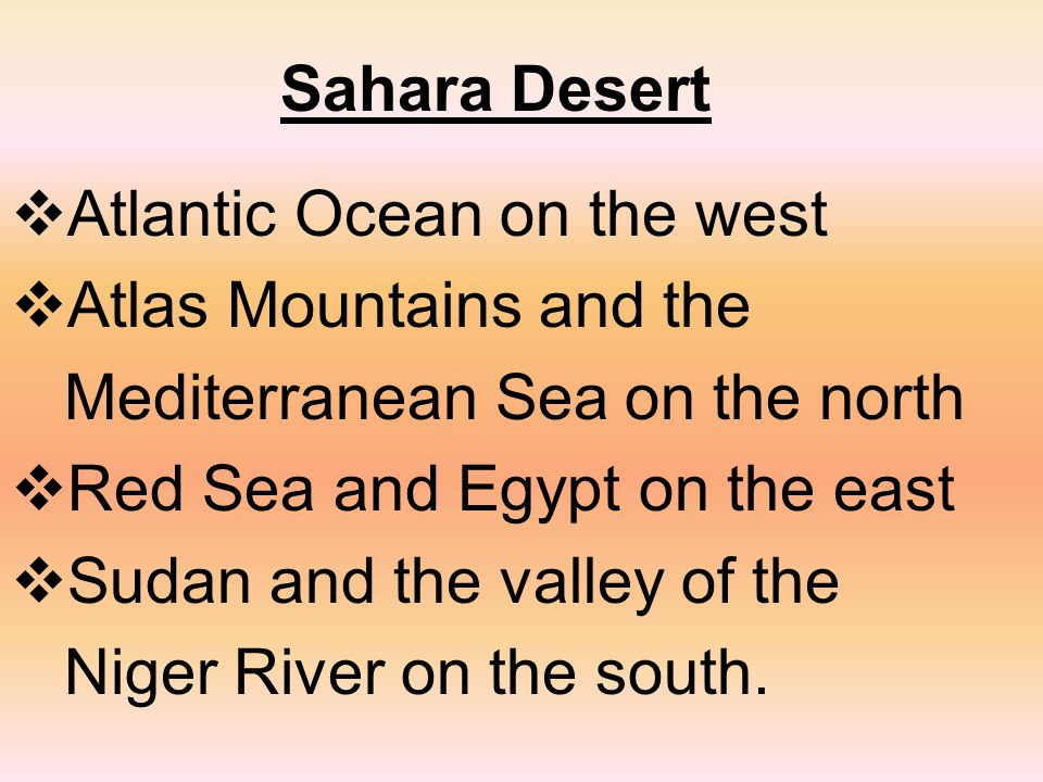 Sahara Desert AAtlantic Ocean on the west AAtlas Mountains and the Mediterranean Sea on the north RRed Sea and Egypt on the east SSudan and the valley of the Niger River on the south.