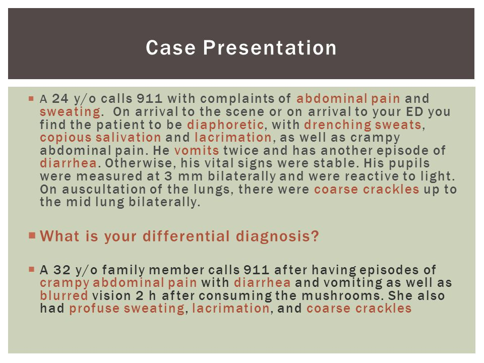 Case Presentation  A 24 y/o calls 911 with complaints of abdominal pain and sweating.