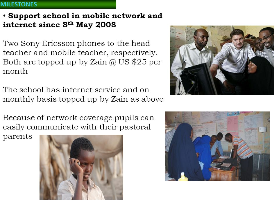 Support school in mobile network and internet since 8 th May 2008 Two Sony Ericsson phones to the head teacher and mobile teacher, respectively.