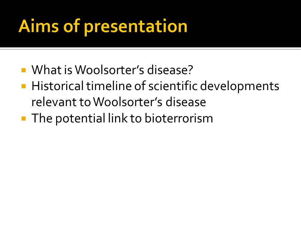  What is Woolsorter's disease?  Historical timeline of scientific developments relevant to Woolsorter's disease  The potential link to bioterrorism