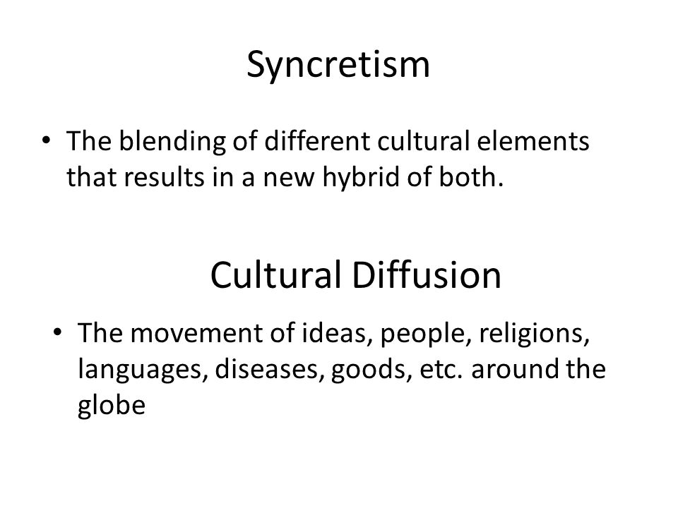 Syncretism The blending of different cultural elements that results in a new hybrid of both.