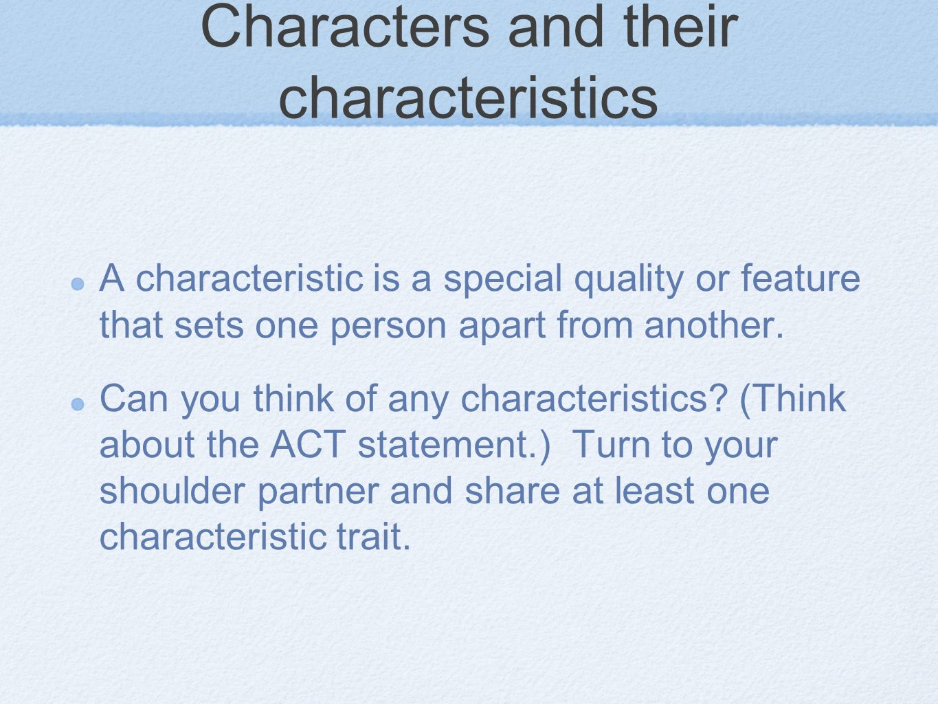 Characters and their characteristics A characteristic is a special quality or feature that sets one person apart from another. Can you think of any ch