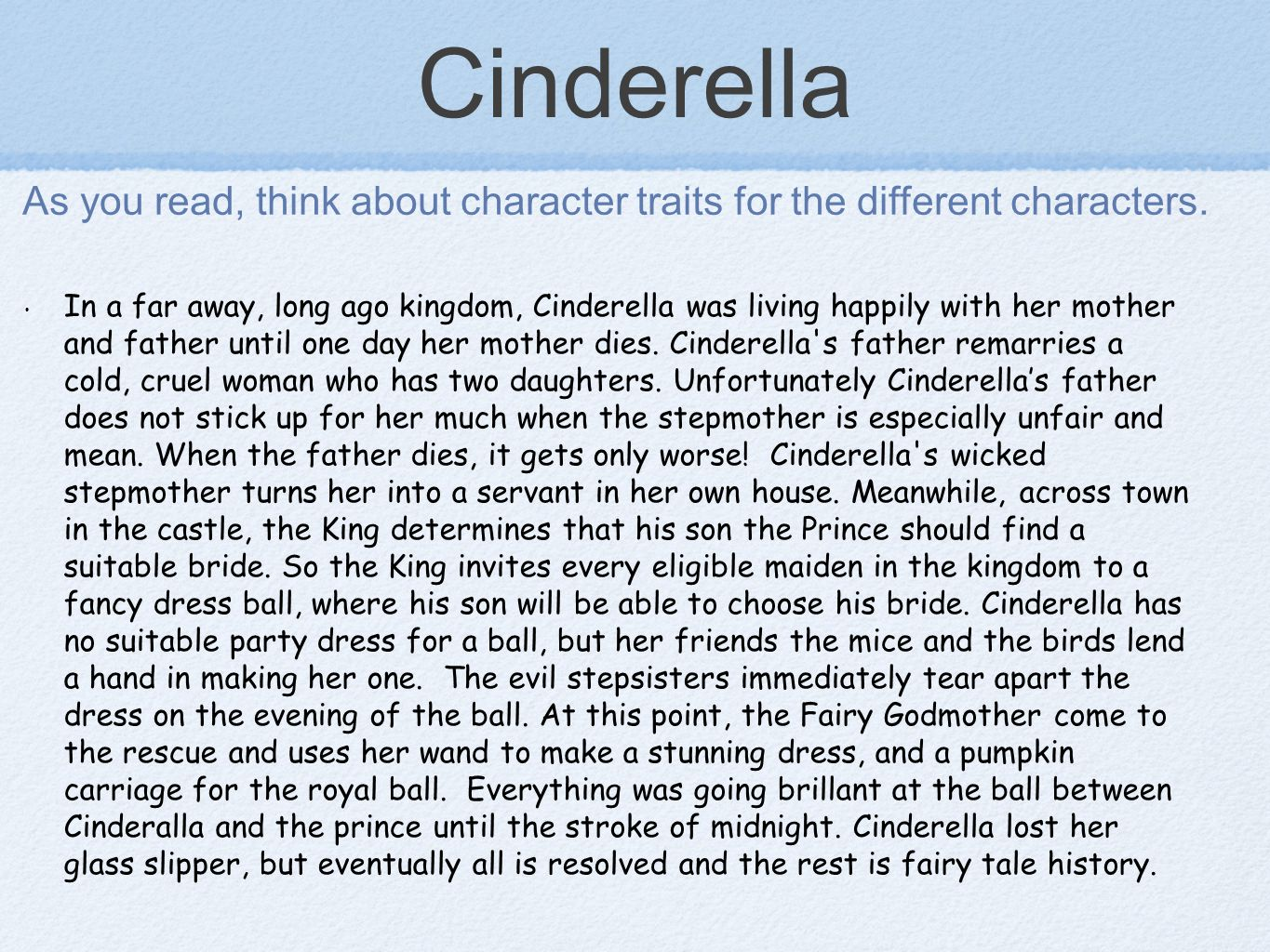 Cinderella In a far away, long ago kingdom, Cinderella was living happily with her mother and father until one day her mother dies.