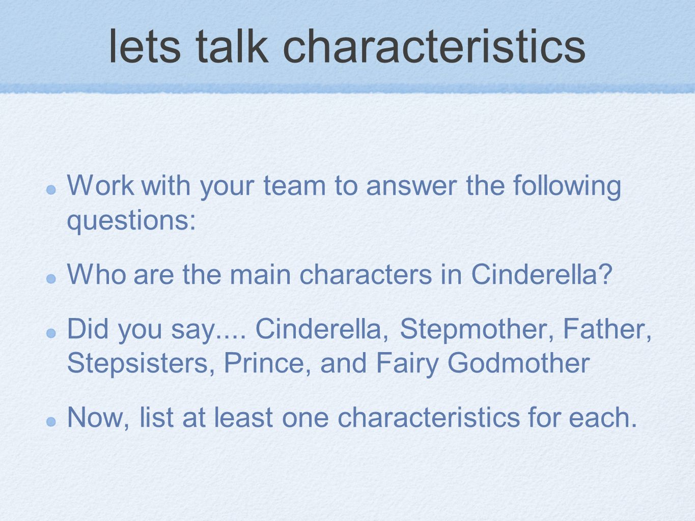 lets talk characteristics Work with your team to answer the following questions: Who are the main characters in Cinderella.