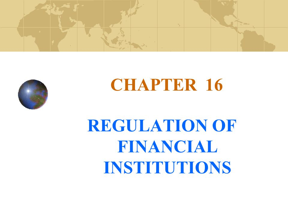 CHAPTER 16 REGULATION OF FINANCIAL INSTITUTIONS