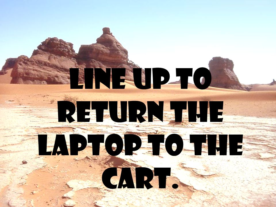 Line up to return the laptop to the cart.