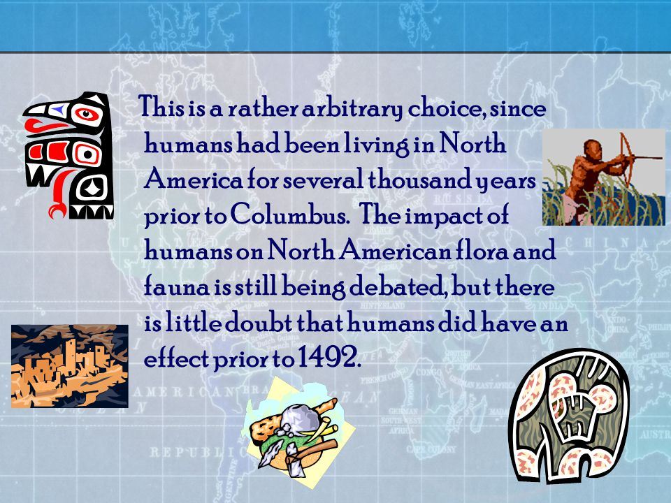 This is a rather arbitrary choice, since humans had been living in North America for several thousand years prior to Columbus.