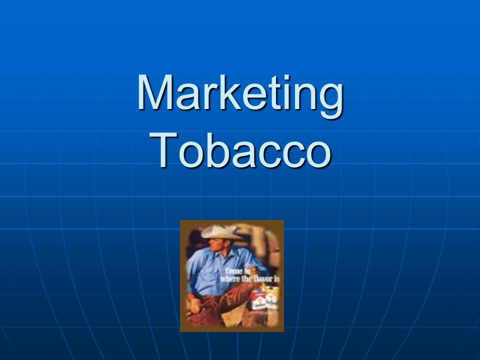 Marketing Tobacco