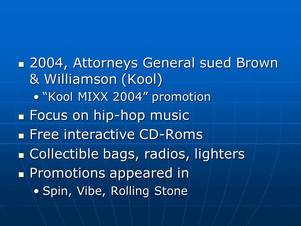 "2004, Attorneys General sued Brown & Williamson (Kool) 2004, Attorneys General sued Brown & Williamson (Kool) ""Kool MIXX 2004"" promotion""Kool MIXX 200"