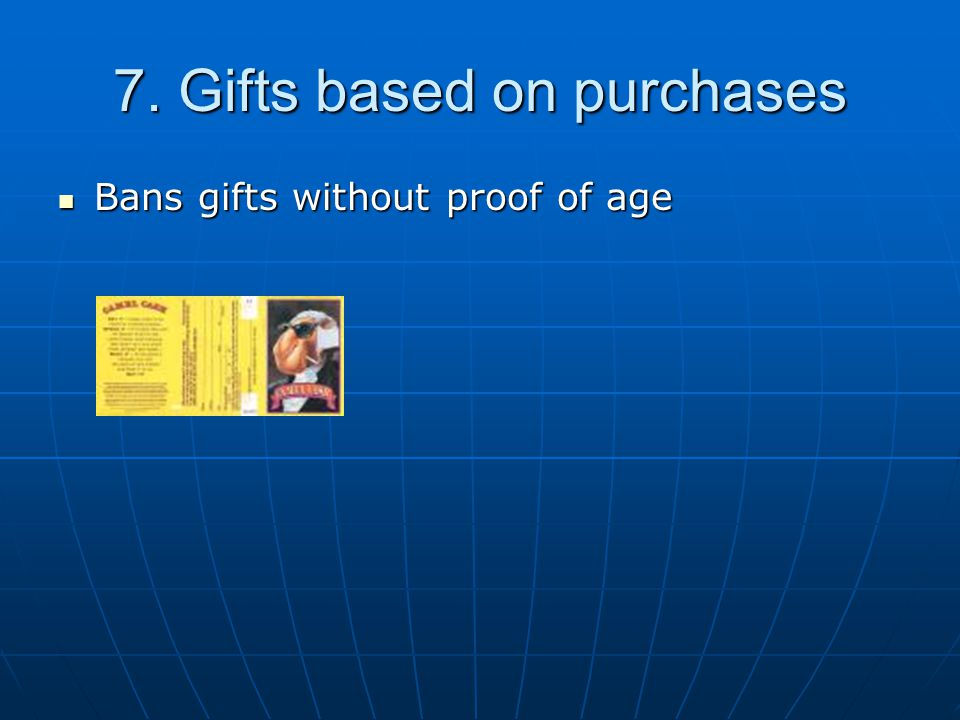7. Gifts based on purchases Bans gifts without proof of age Bans gifts without proof of age