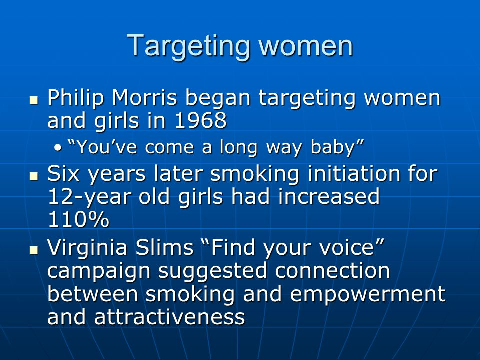 "Targeting women Philip Morris began targeting women and girls in 1968 Philip Morris began targeting women and girls in 1968 ""You've come a long way ba"