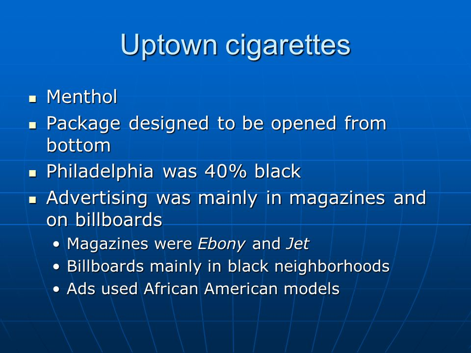 Uptown cigarettes Menthol Menthol Package designed to be opened from bottom Package designed to be opened from bottom Philadelphia was 40% black Phila