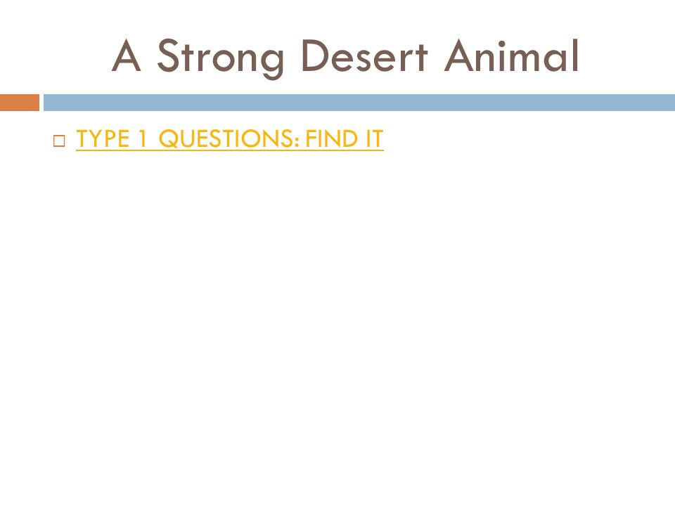 A Strong Desert Animal  TYPE 1 QUESTIONS: FIND IT TYPE 1 QUESTIONS: FIND IT