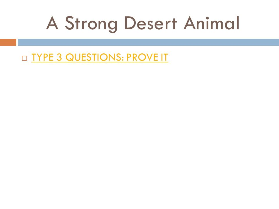A Strong Desert Animal  TYPE 3 QUESTIONS: PROVE IT TYPE 3 QUESTIONS: PROVE IT