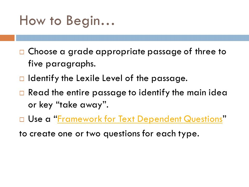 How to Begin…  Choose a grade appropriate passage of three to five paragraphs.