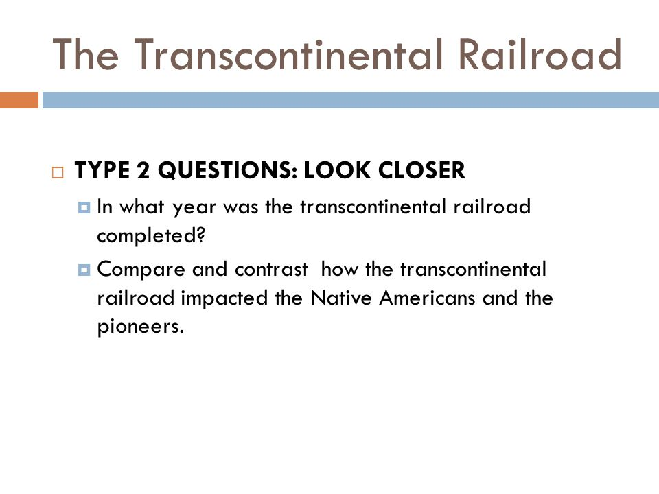 The Transcontinental Railroad  TYPE 2 QUESTIONS: LOOK CLOSER  In what year was the transcontinental railroad completed.