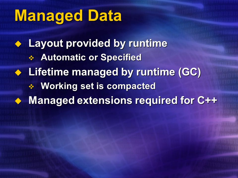 Managed Code  Metadata describes datatypes  Uses object references  Exception handling  ISO C++ can be managed