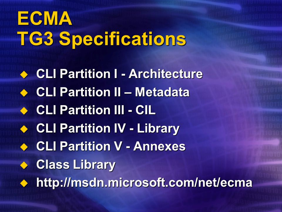 ECMA  CLI – Common Language Infrastructure  A subset of the full CLR  A subset of the Framework class libraries  CIL – Common Intermediate Language  The Full Intermediate Instruction Set  C#  The Full C# Language Specification