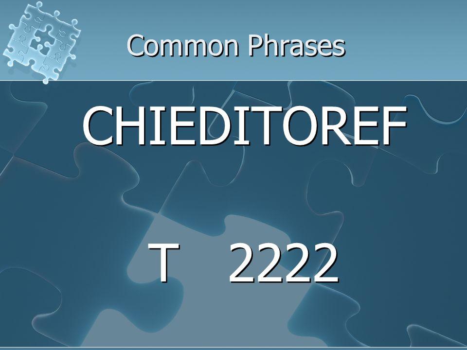 Common Phrases CHIEDITOREF T 2222 CHIEDITOREF T 2222