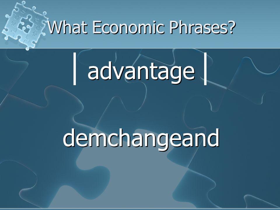 What Economic Phrases advantage demchangeand advantage demchangeand