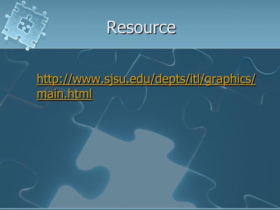 Resource http://www.sjsu.edu/depts/itl/graphics/ main.html http://www.sjsu.edu/depts/itl/graphics/ main.html