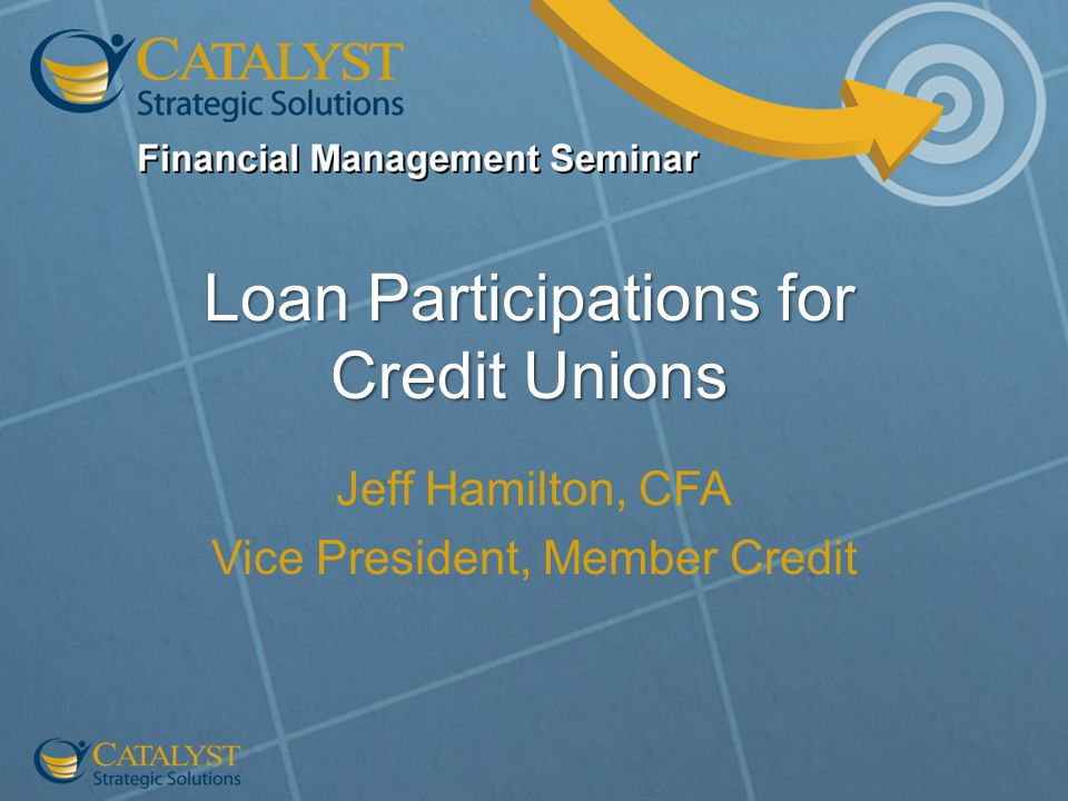 Loan Participations for Credit Unions Jeff Hamilton, CFA Vice President, Member Credit