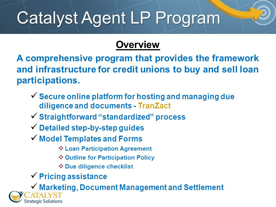 Catalyst Agent LP Program Overview A comprehensive program that provides the framework and infrastructure for credit unions to buy and sell loan parti