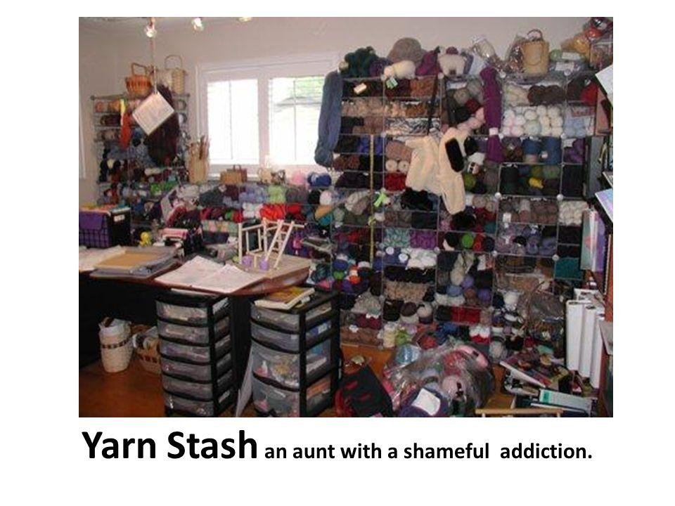 Yarn Stash an aunt with a shameful addiction.