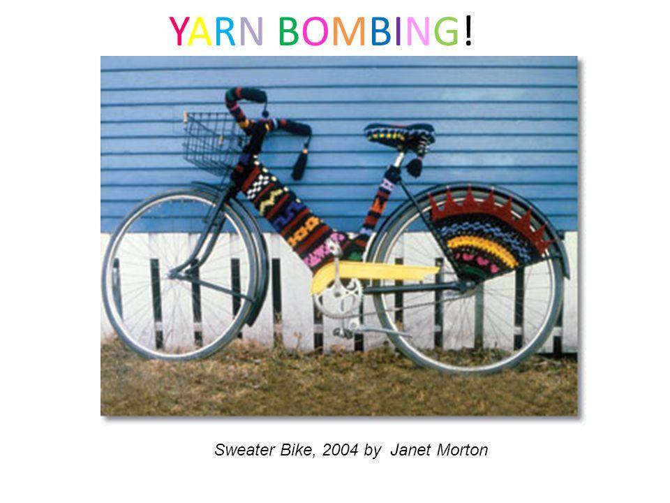 Sweater Bike, 2004 by Janet Morton YARN BOMBING!YARN BOMBING! Magda Sayeg of Knitta Please covered a bus in Mexico City, November 2008.Knitta Please