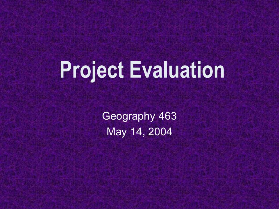 Geography 463 May 14, 2004 Project Evaluation