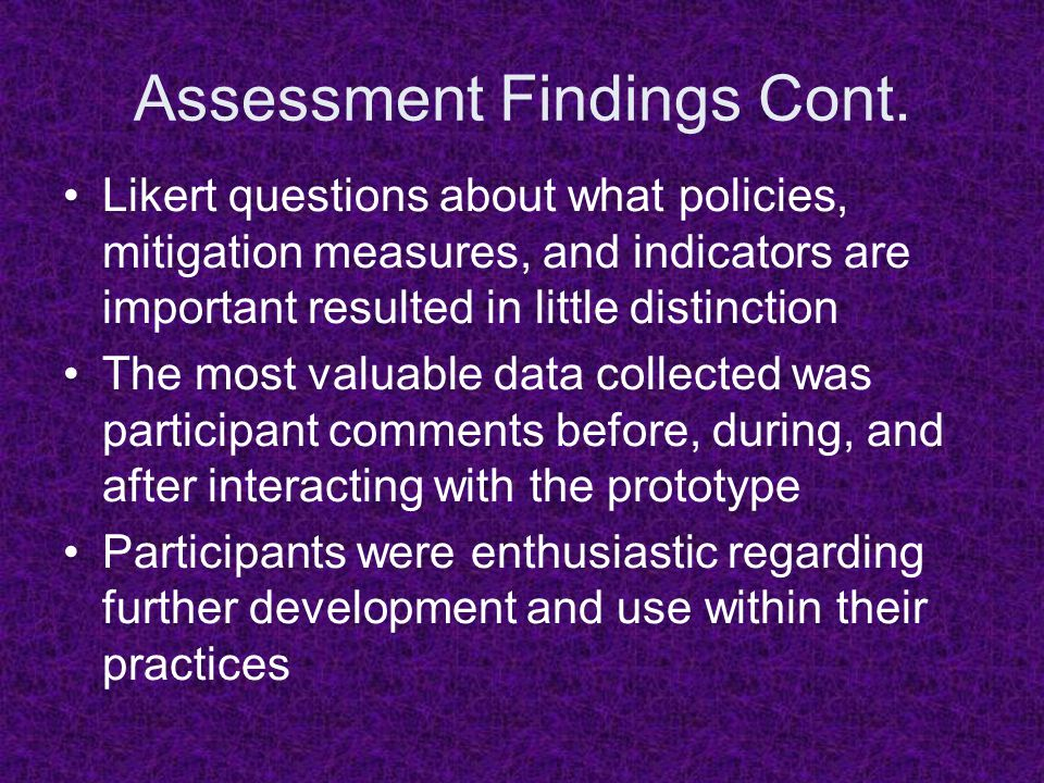 Assessment Findings Cont. Likert questions about what policies, mitigation measures, and indicators are important resulted in little distinction The m