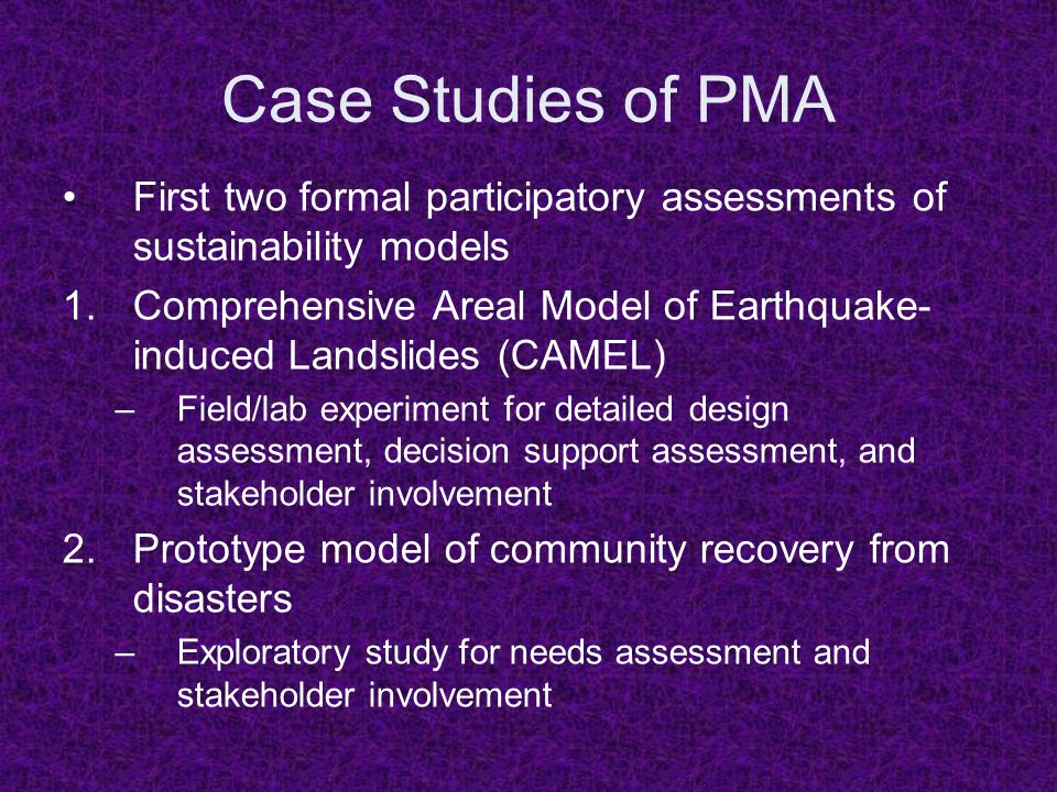 Case Studies of PMA First two formal participatory assessments of sustainability models 1.Comprehensive Areal Model of Earthquake- induced Landslides