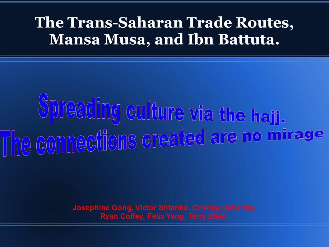 The Trans-Saharan Trade Routes, Mansa Musa, and Ibn Battuta.