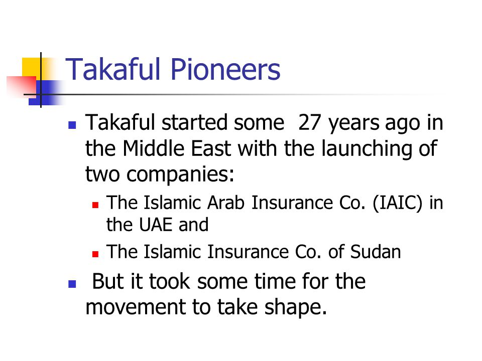Takaful Pioneers Takaful started some 27 years ago in the Middle East with the launching of two companies: The Islamic Arab Insurance Co.