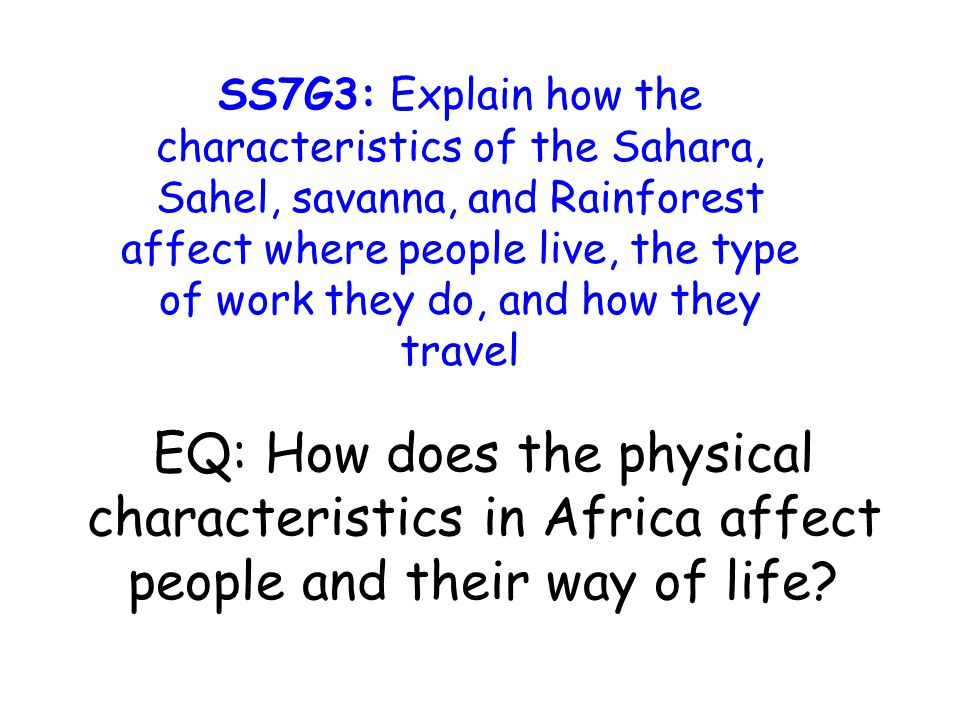 EQ: How does the physical characteristics in Africa affect people and their way of life.