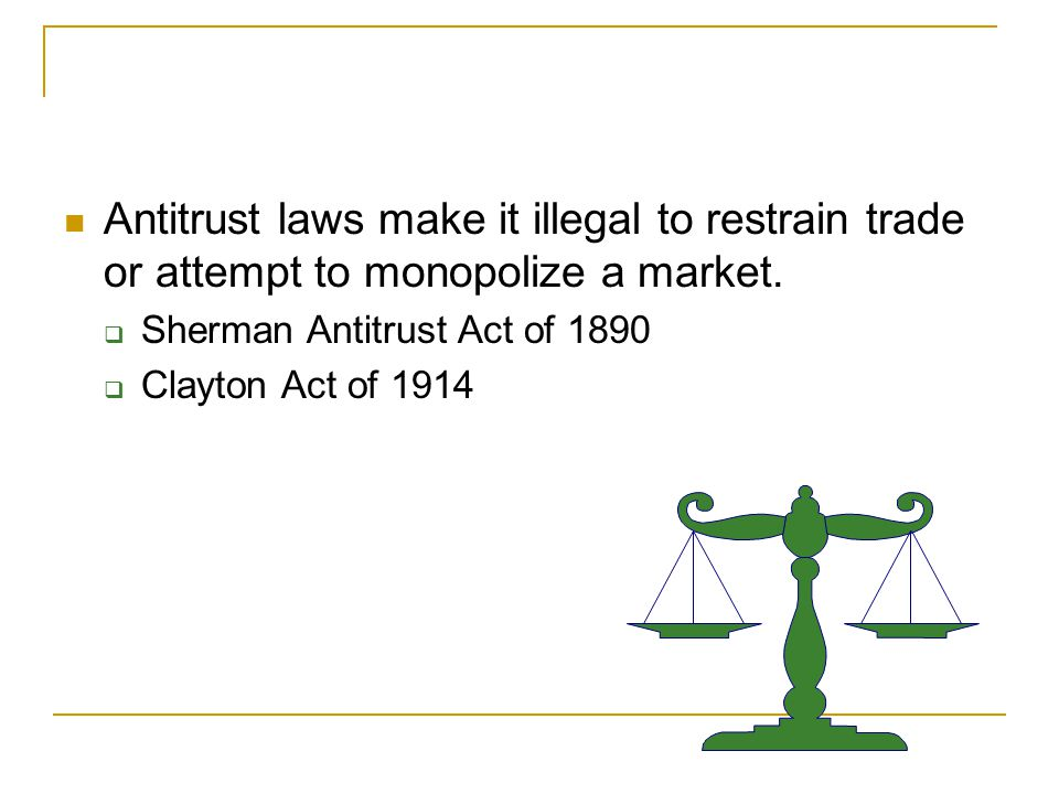 Restraint of Trade and the Antitrust Laws Antitrust laws make it illegal to restrain trade or attempt to monopolize a market.