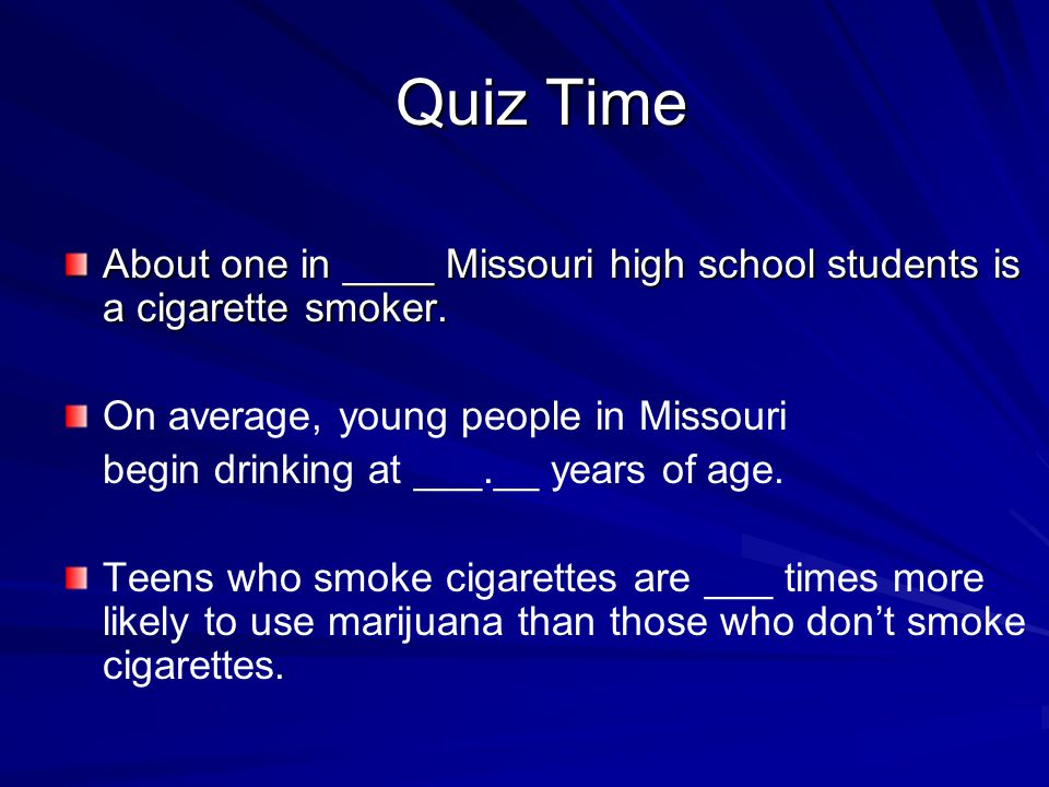 Quiz Time About one in ____ Missouri high school students is a cigarette smoker.