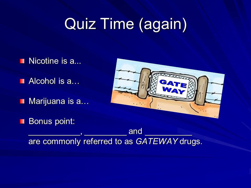 Quiz Time (again) Nicotine is a...