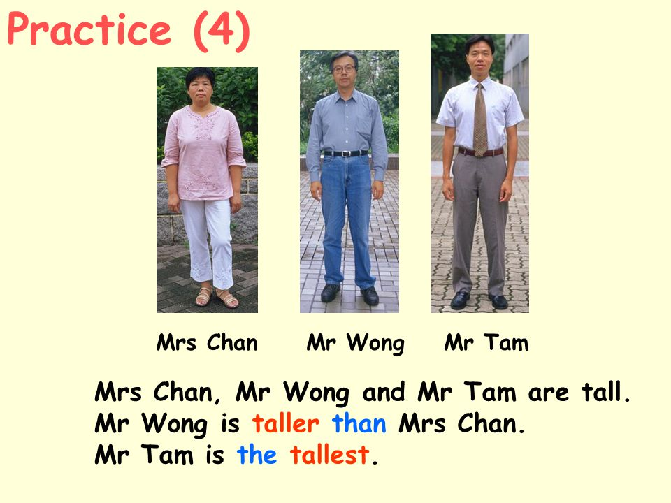 Mrs Chan Mr Wong Mr Tam Mrs Chan, Mr Wong and Mr Tam are tall.
