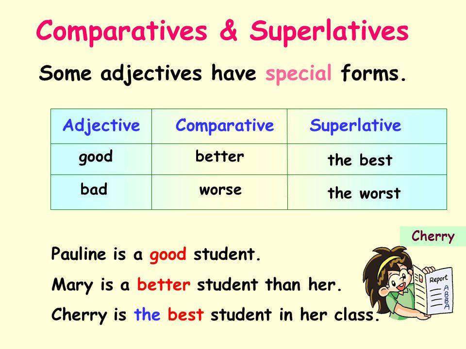 Comparatives & Superlatives Adjective ComparativeSuperlative good Some adjectives have special forms.