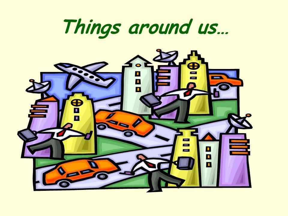 Things around us…